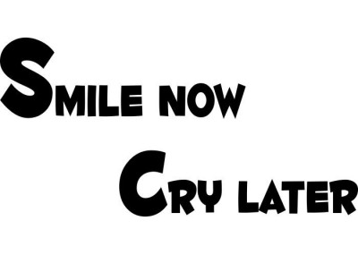 Smile now cry later 182