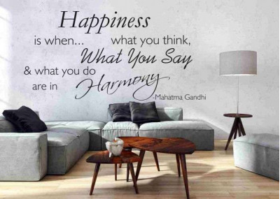 Happiness is wen ... what you think What  you say nad what you do are in harmony 90