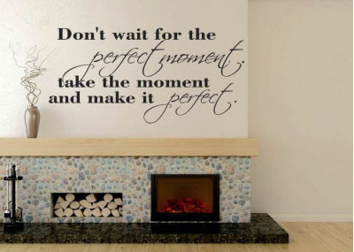 Don't wait for the perfect moment take the moment and make it perfect 98