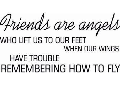 Friends are angels who lift us to feet when our wings have trouble remembering how to fly 247
