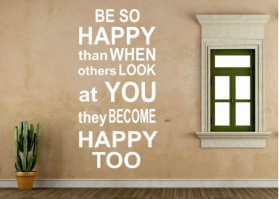 Be so happy that when others look at you they become happy too 271