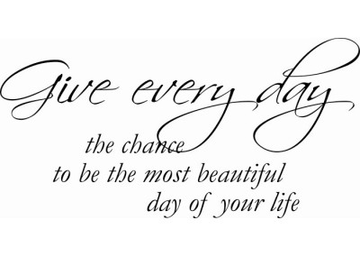 Give every day the chance to be most beautiful day of your live  276