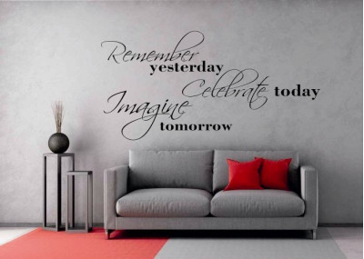 Remember yesterday Celebrate today Imagine tomorrow 280