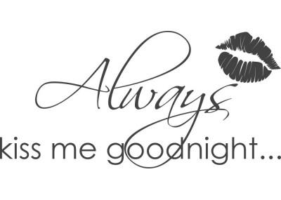 Naklejka na ścianę Always kiss me goodnight 270