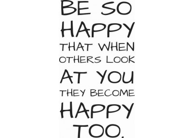 Be so happy that when others look at you they become happy too 93
