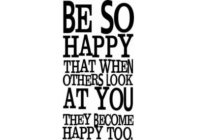Be so happy that when others look at you they become happy too 97
