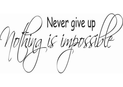 Never give up nothing is impossible 109